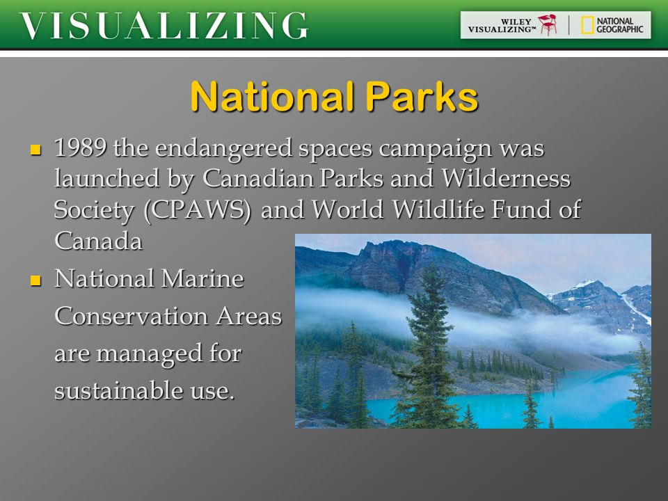 National Parks 1989 the endangered spaces campaign was launched by Canadian Parks and Wilderness Society (CPAWS) and World Wildlife Fund of Canada.