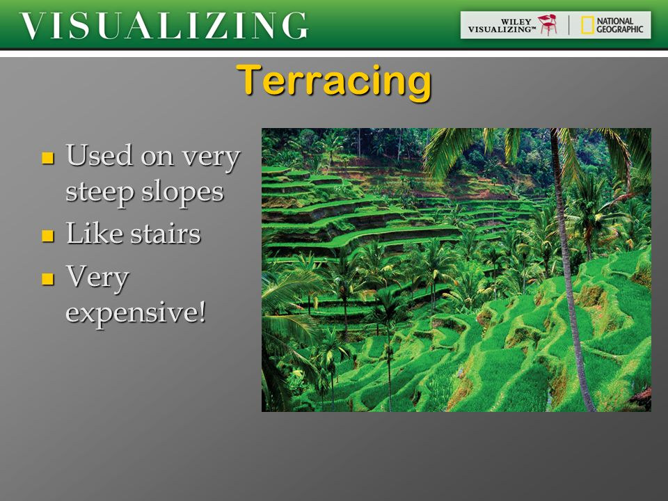 Terracing Used on very steep slopes Like stairs Very expensive!