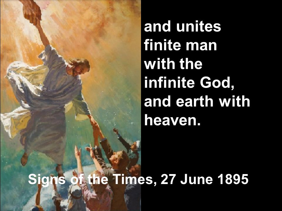 and unites finite man with the infinite God, and earth with heaven.