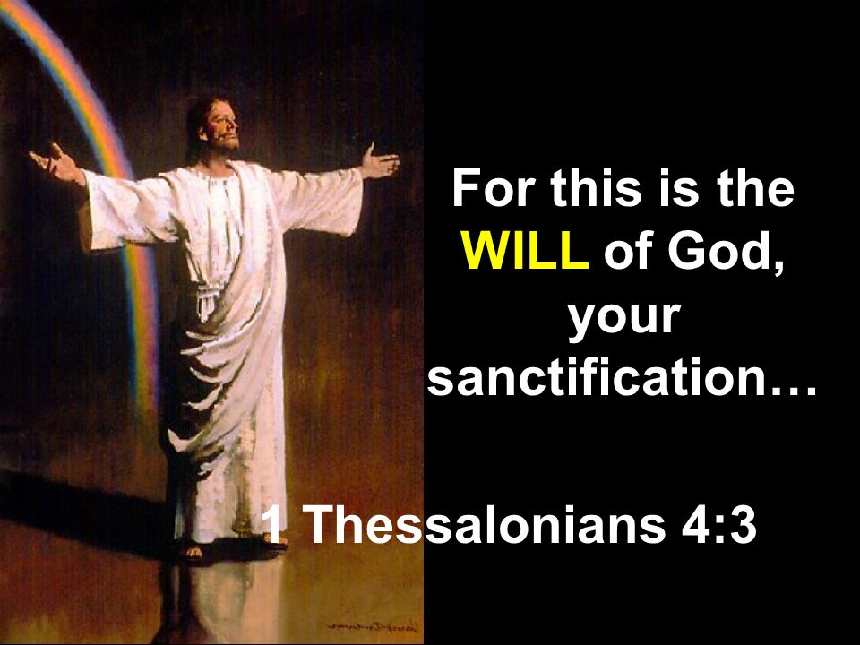 For this is the WILL of God, your sanctification…