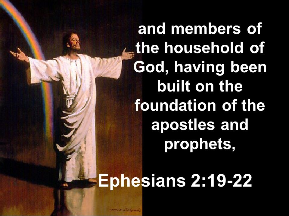 and members of the household of God, having been built on the foundation of the apostles and prophets,