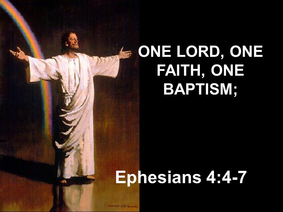 ONE LORD, ONE FAITH, ONE BAPTISM;