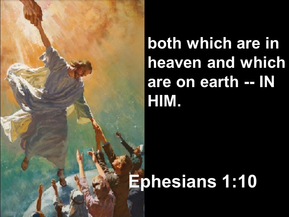 both which are in heaven and which are on earth -- IN HIM.