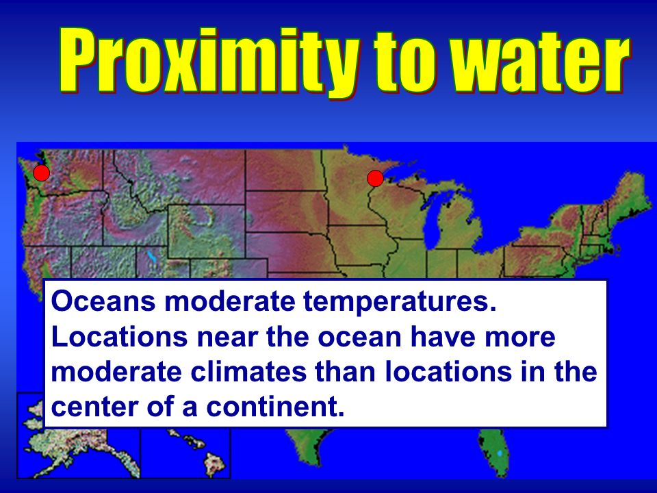 Proximity to water Oceans moderate temperatures.