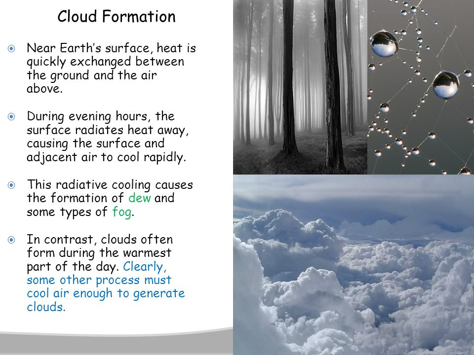 Cloud Formation Near Earth's surface, heat is quickly exchanged between the ground and the air above.