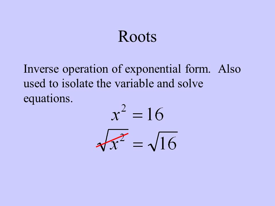 Roots Inverse operation of exponential form.