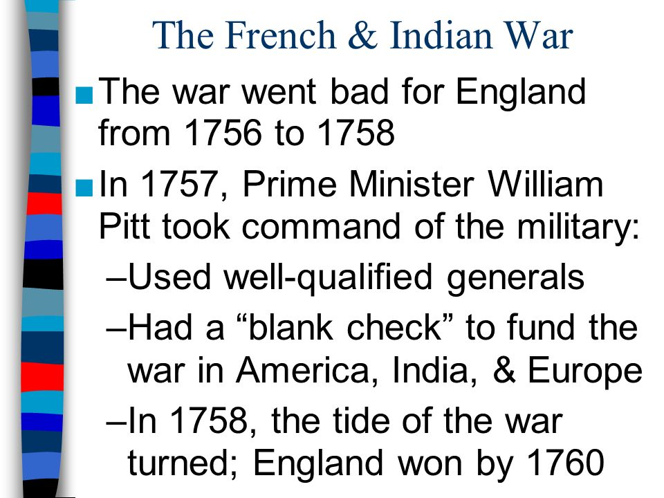 The French & Indian War The war went bad for England from 1756 to 1758