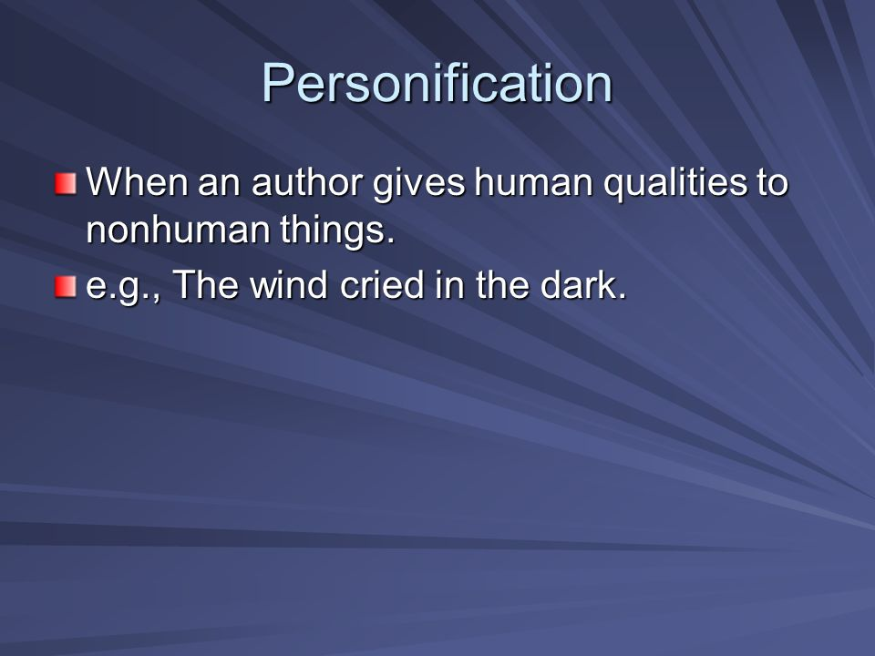 Personification When an author gives human qualities to nonhuman things.
