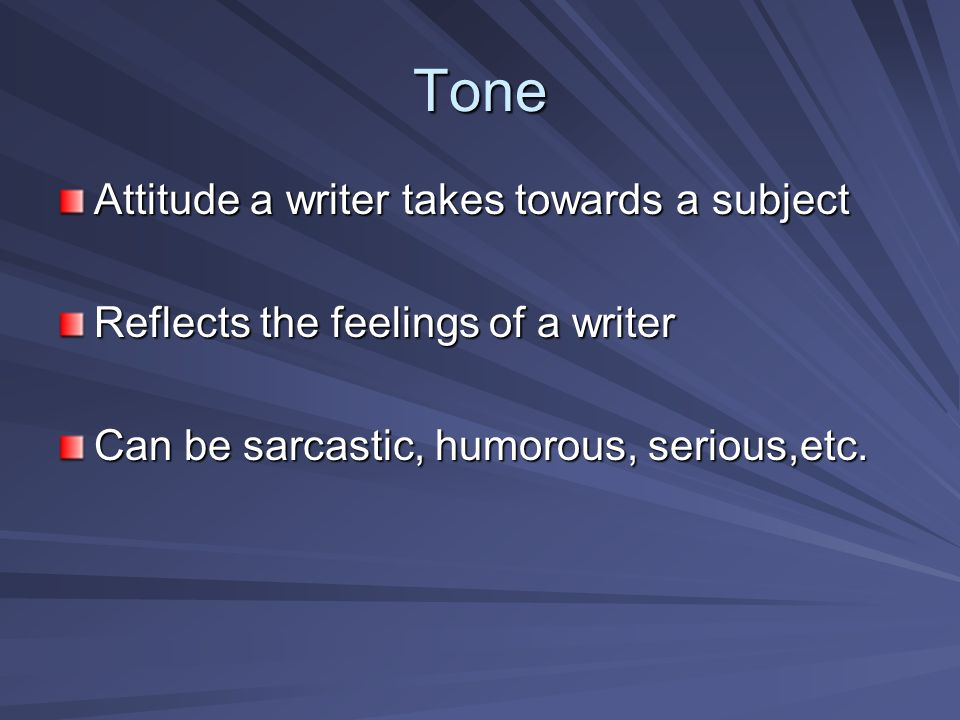 Tone Attitude a writer takes towards a subject