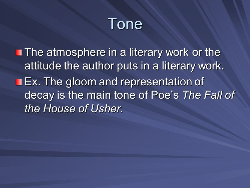 Tone The atmosphere in a literary work or the attitude the author puts in a literary work.