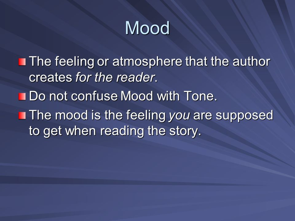 Mood The feeling or atmosphere that the author creates for the reader.
