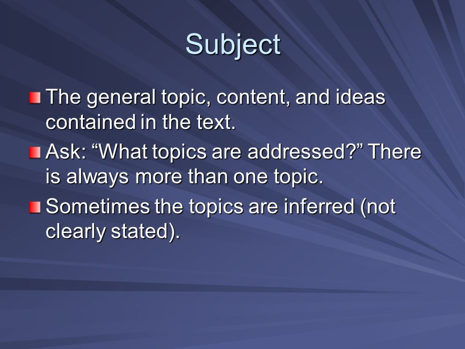 Subject The general topic, content, and ideas contained in the text.