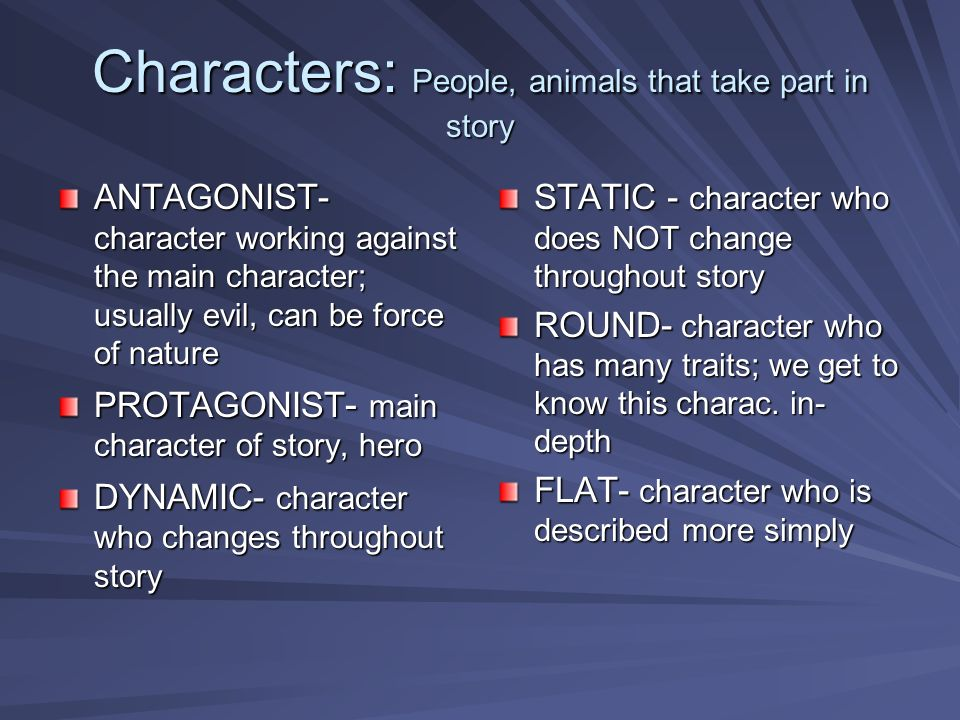 Characters: People, animals that take part in story