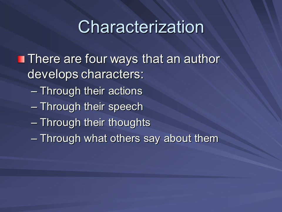 Characterization There are four ways that an author develops characters: Through their actions. Through their speech.