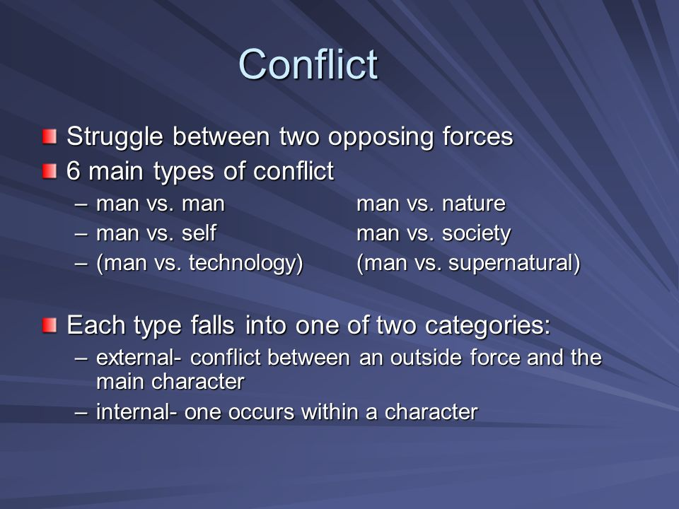 Conflict Struggle between two opposing forces 6 main types of conflict