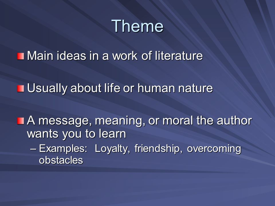 Theme Main ideas in a work of literature