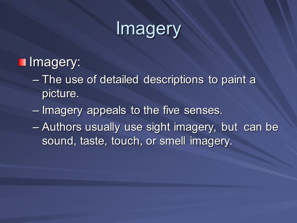 Imagery Imagery: The use of detailed descriptions to paint a picture.