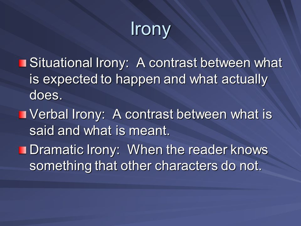 Irony Situational Irony: A contrast between what is expected to happen and what actually does.