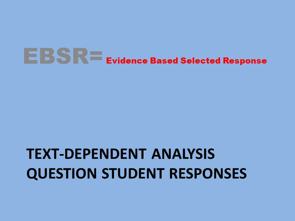 TEXT-DEPENDENT ANALYSIS QUESTION STUDENT RESPONSES