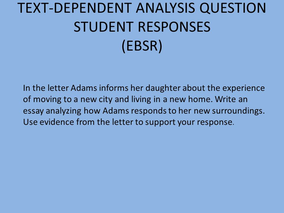 TEXT-DEPENDENT ANALYSIS QUESTION STUDENT RESPONSES (EBSR)