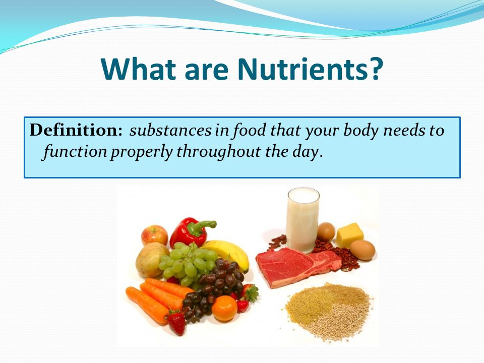 What Are Nutrients Definition Substances In Food That Your Body Needs To Function Properly Throughout