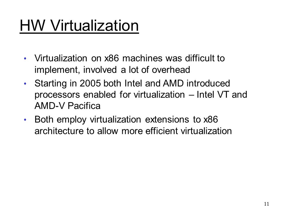 HW Virtualization Virtualization on x86 machines was difficult to implement, involved a lot of overhead.