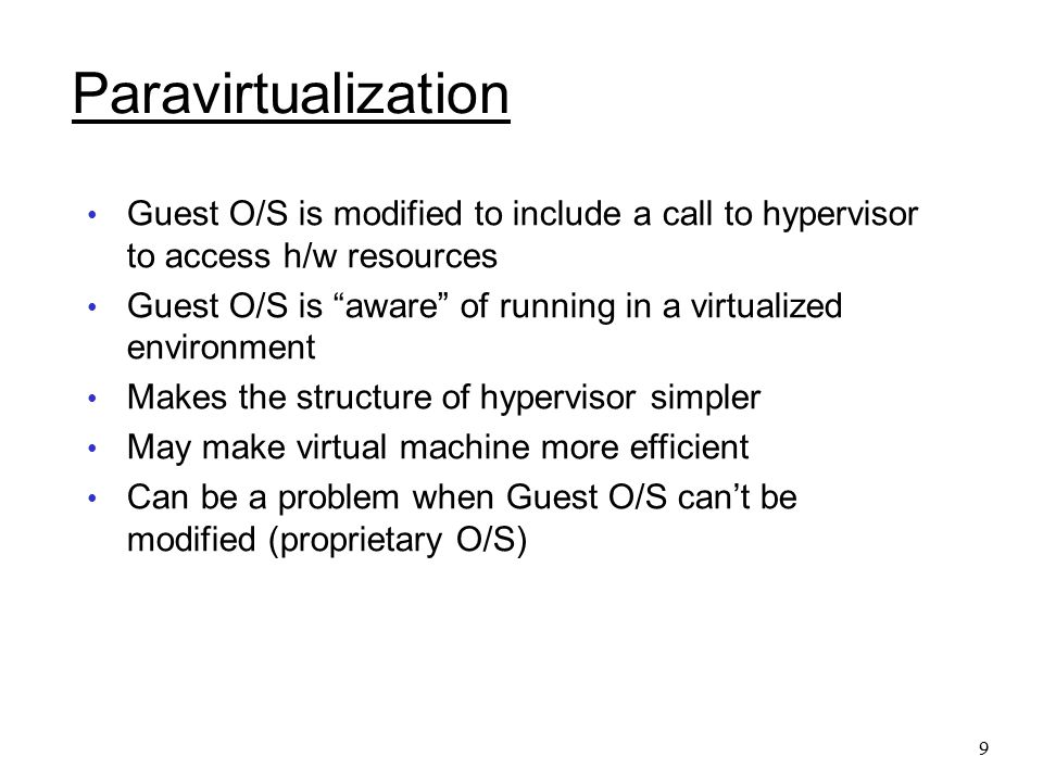 Paravirtualization Guest O/S is modified to include a call to hypervisor to access h/w resources.