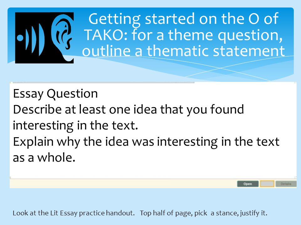 Getting started on the O of TAKO: for a theme question, outline a thematic statement