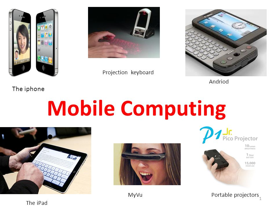 Mobile Computing The iphone Projection keyboard Andriod MyVu