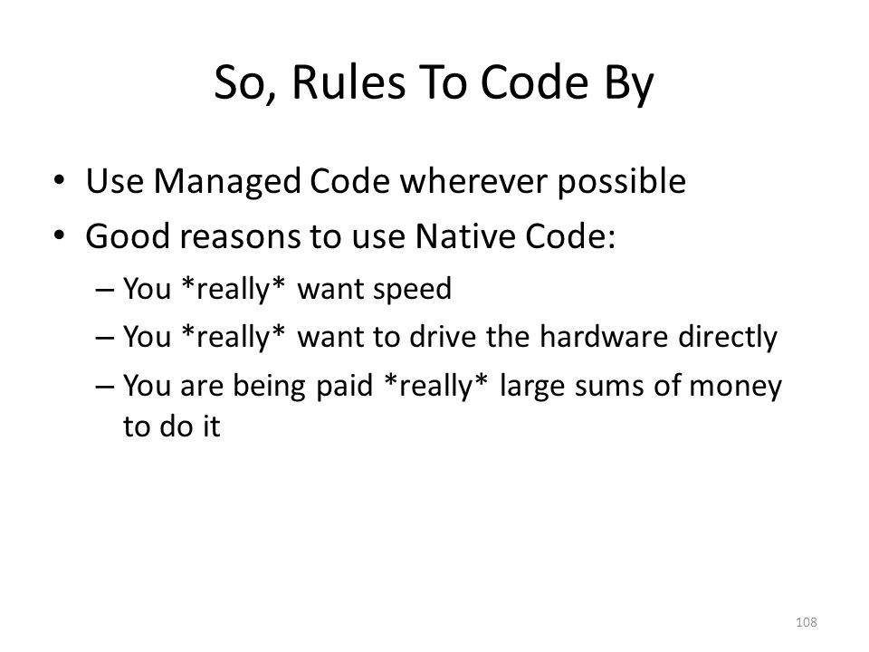 So, Rules To Code By Use Managed Code wherever possible