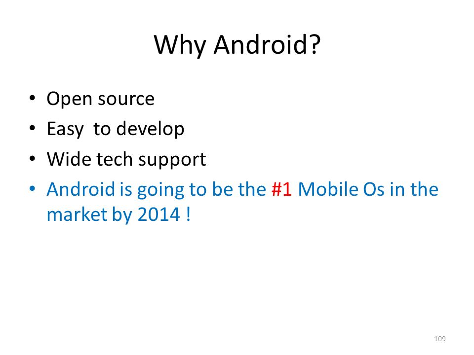 Why Android Open source Easy to develop Wide tech support
