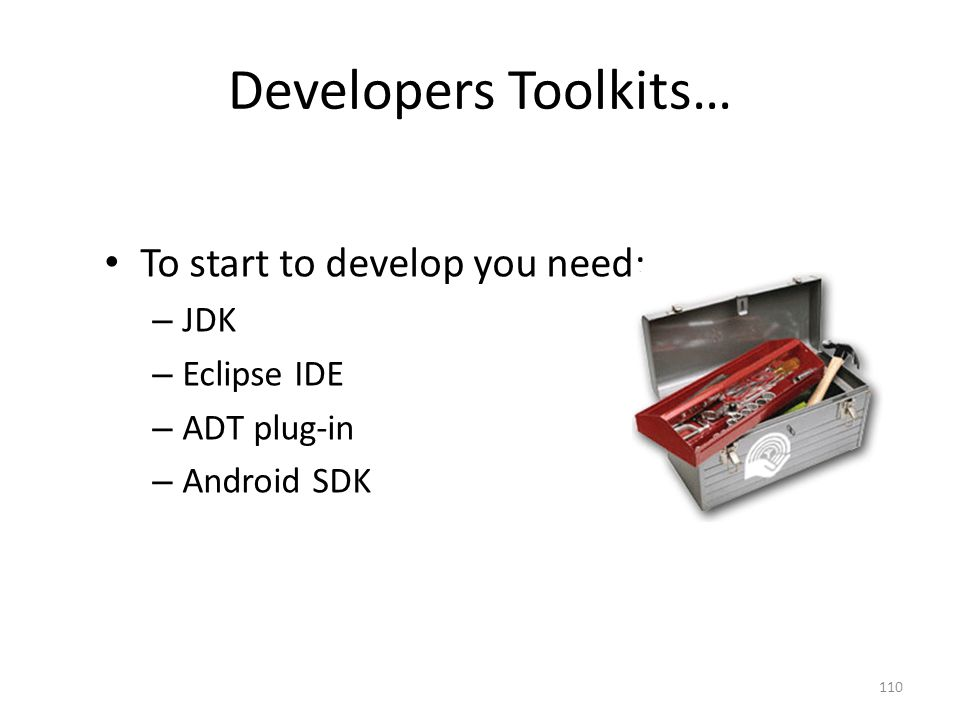 Developers Toolkits… To start to develop you need: JDK Eclipse IDE