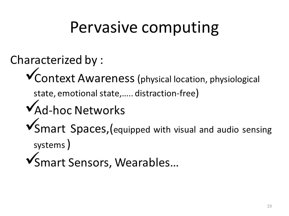 Pervasive computing Characterized by :