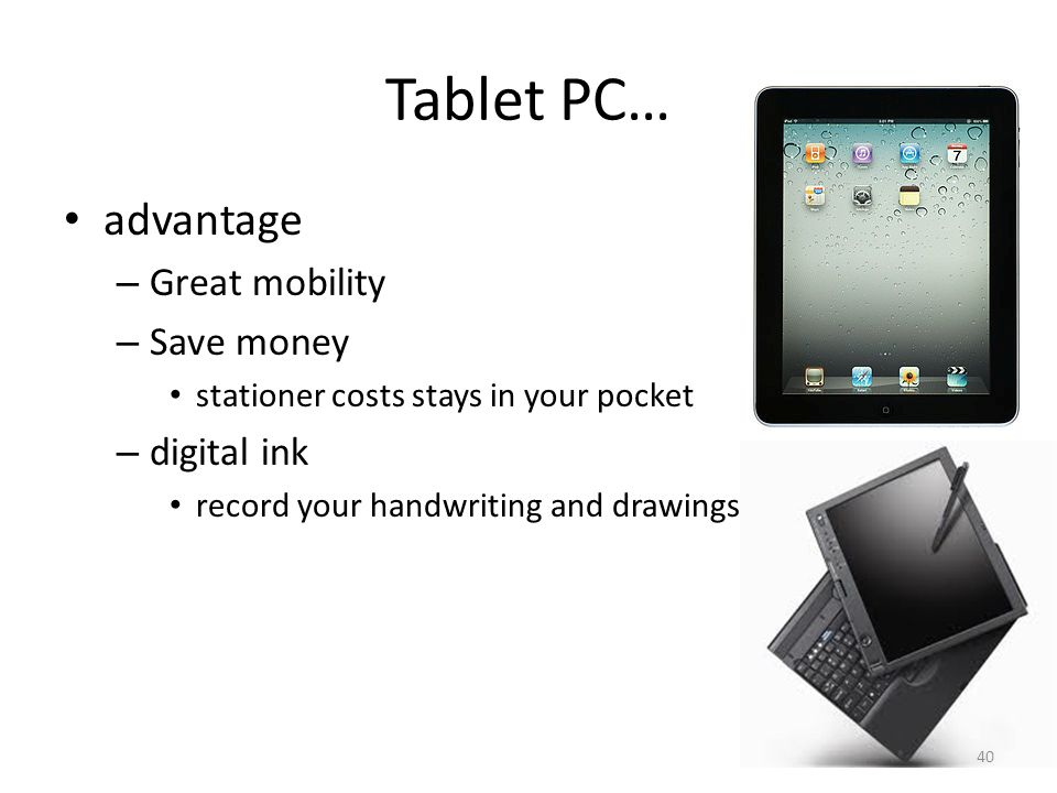 Tablet PC… advantage Great mobility Save money digital ink