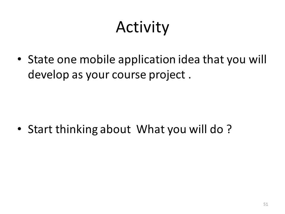 Activity State one mobile application idea that you will develop as your course project .