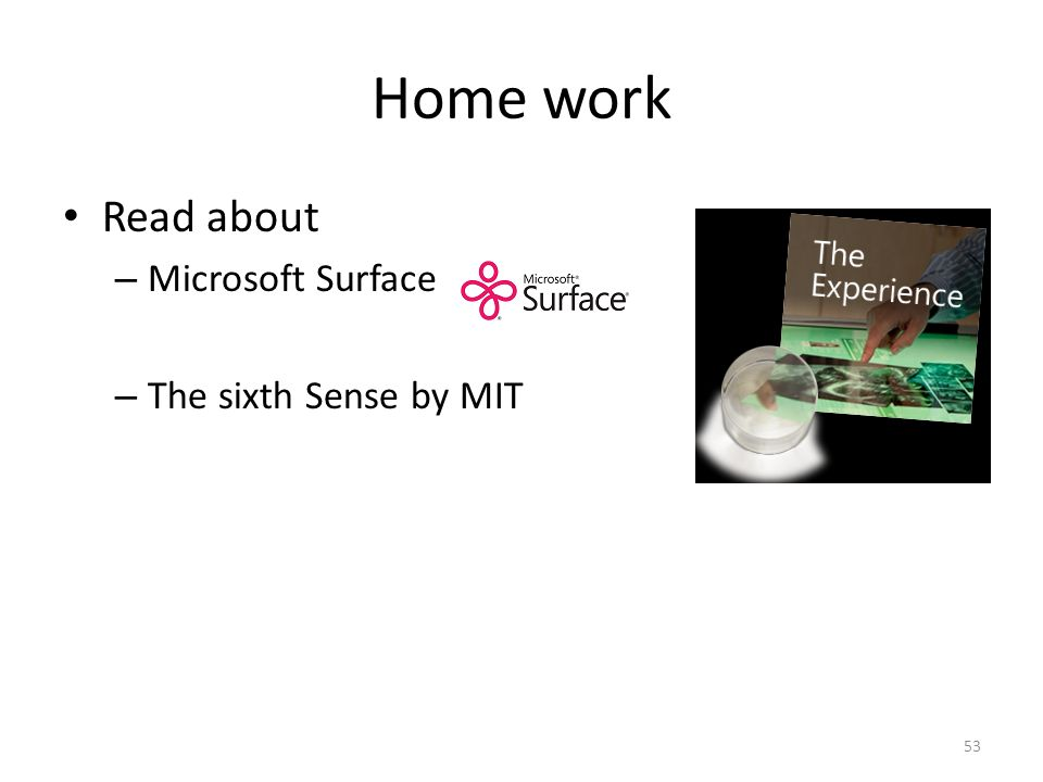 Home work Read about Microsoft Surface The sixth Sense by MIT