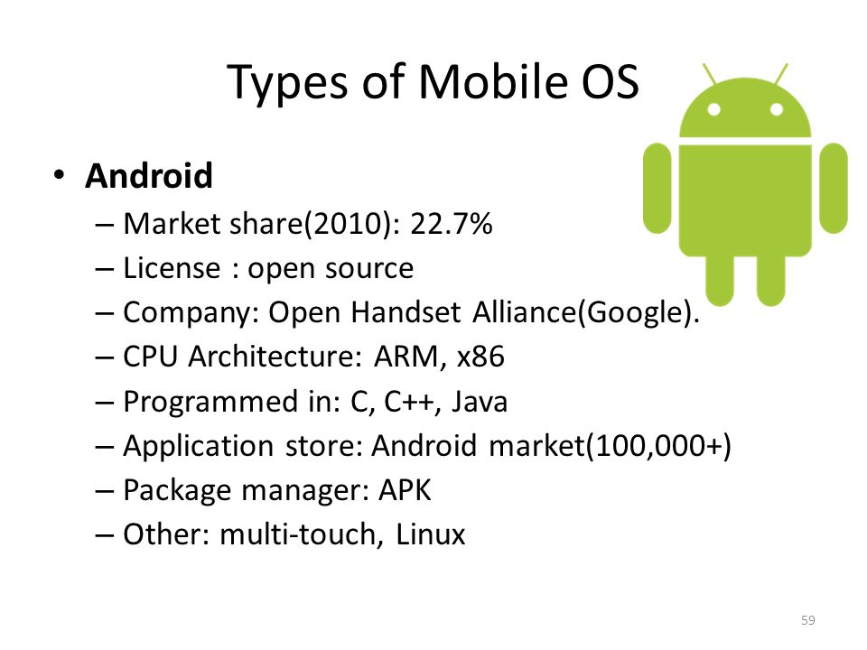 Types of Mobile OS Android Market share(2010): 22.7%