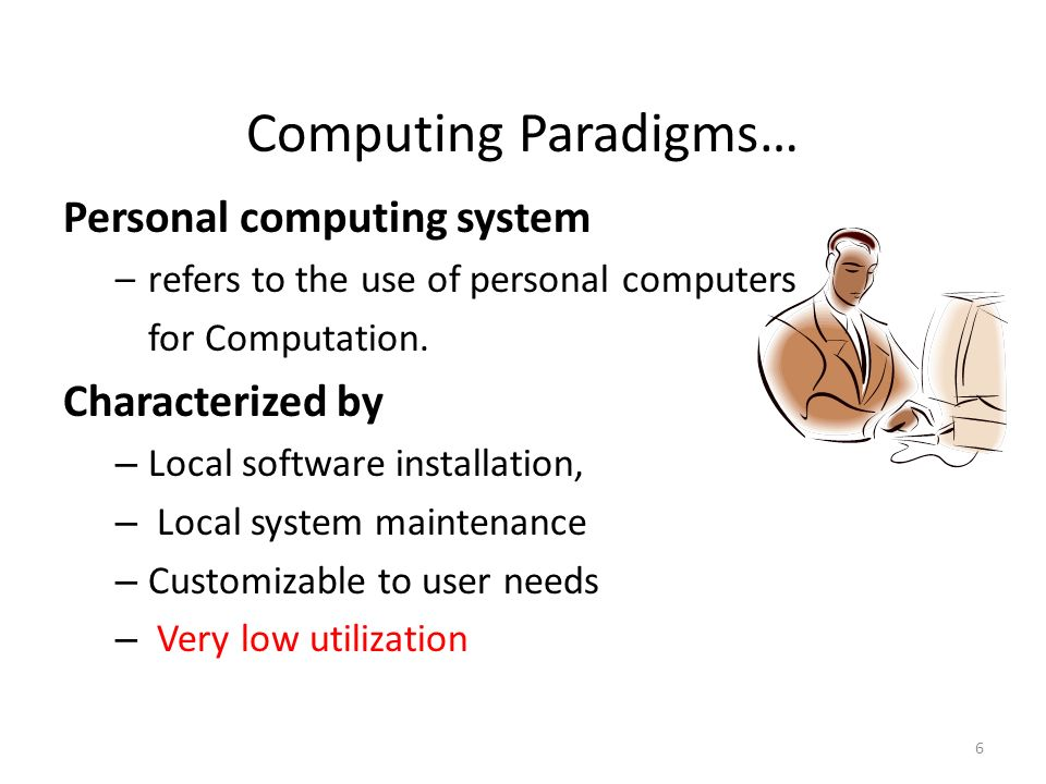 Computing Paradigms… Personal computing system Characterized by