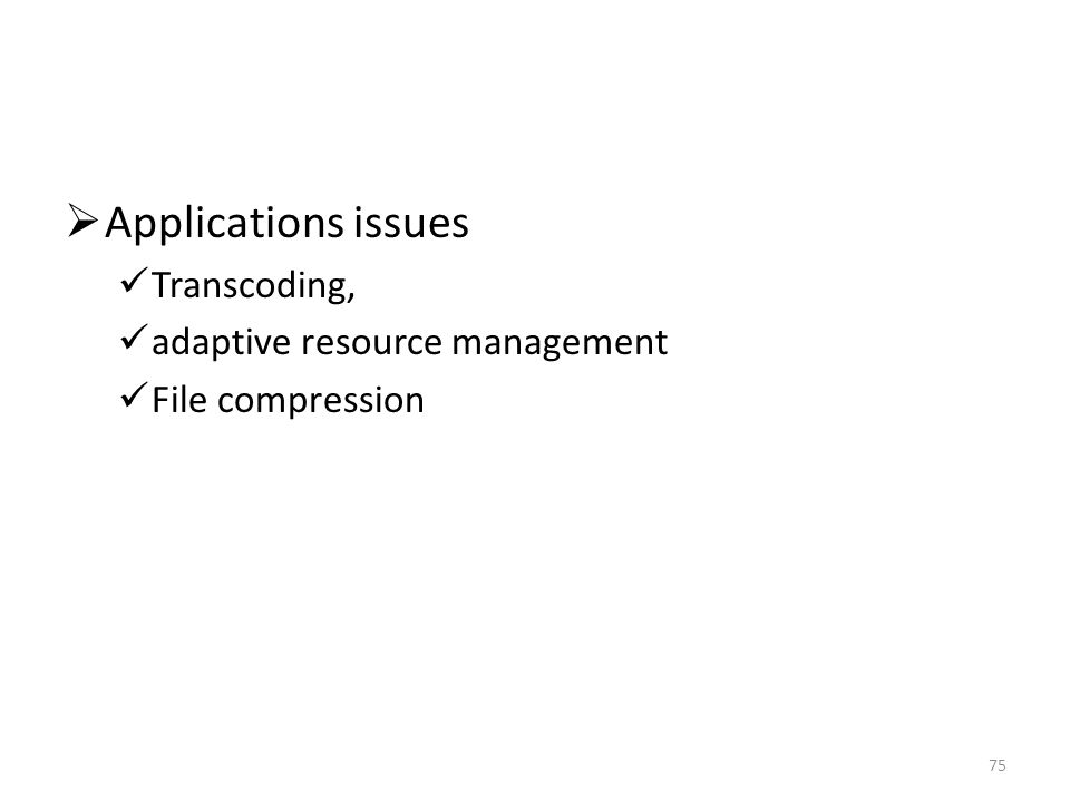 Applications issues Transcoding, adaptive resource management