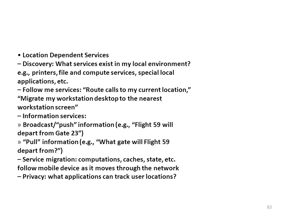 • Location Dependent Services – Discovery: What services exist in my local environment.