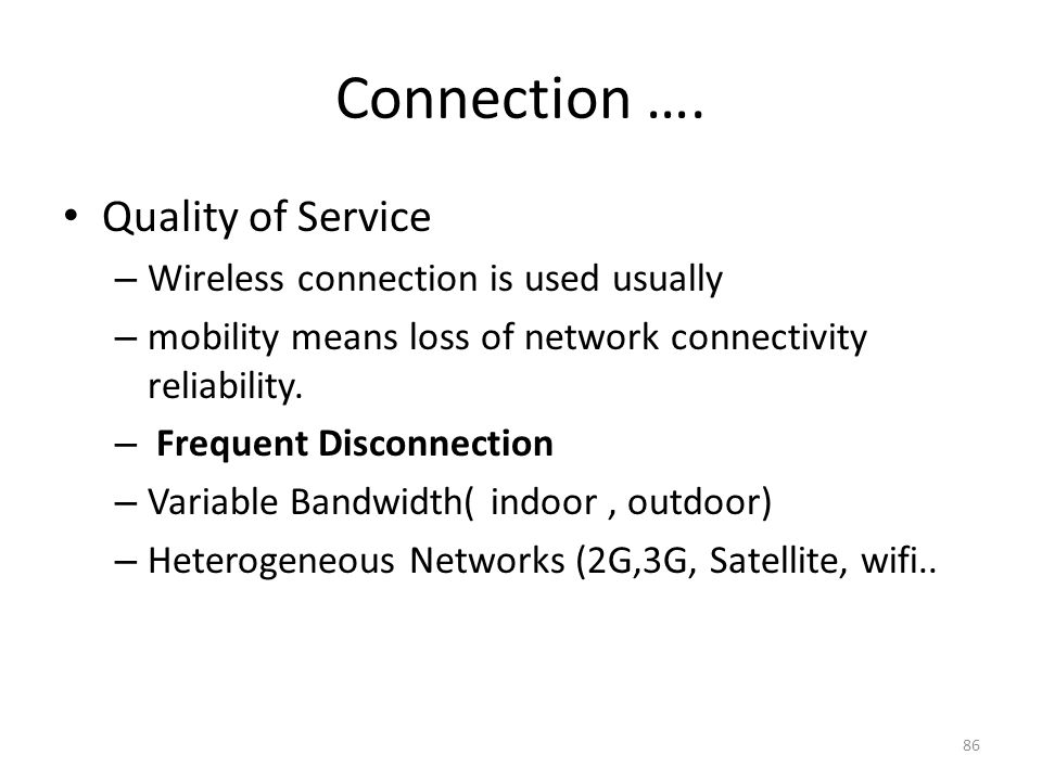 Connection …. Quality of Service Wireless connection is used usually