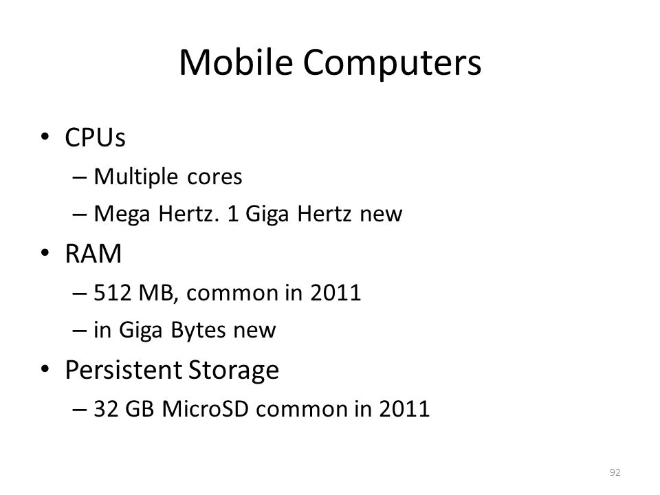 Mobile Computers CPUs RAM Persistent Storage Multiple cores