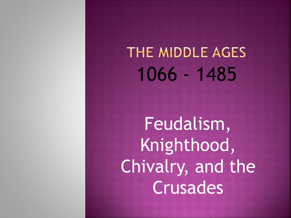 Feudalism, Knighthood, Chivalry, and the Crusades - ppt download
