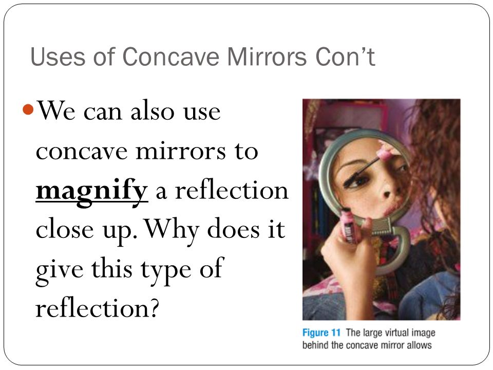 Uses of Concave Mirrors Con't
