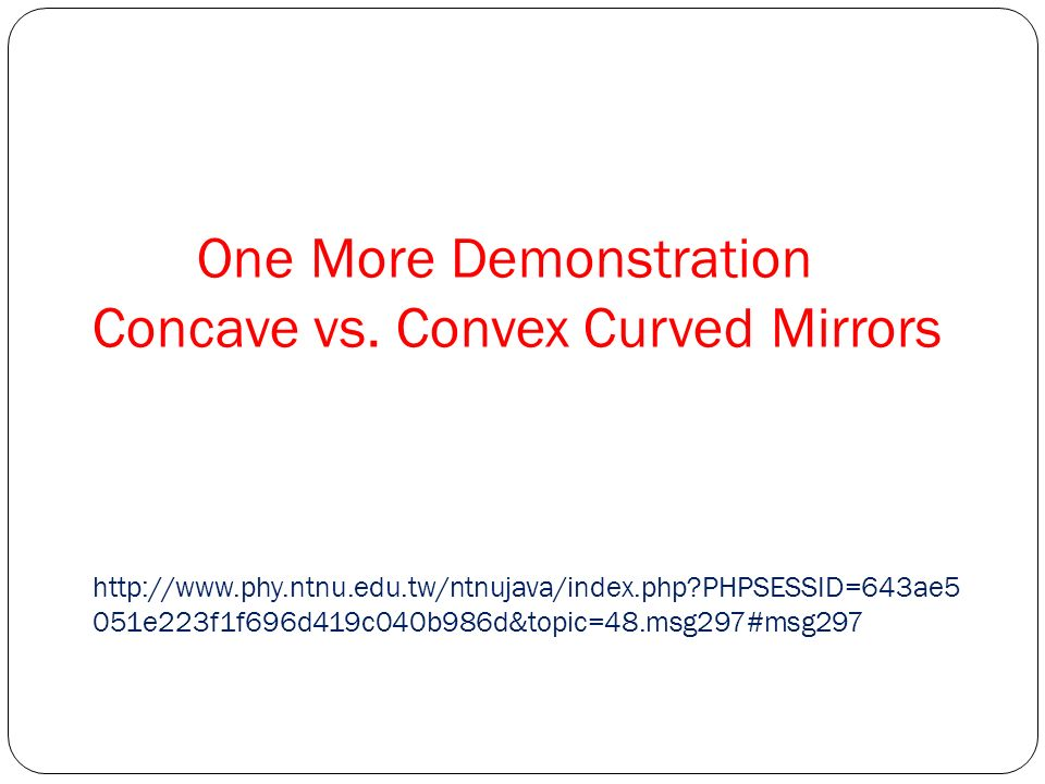 One More Demonstration Concave vs. Convex Curved Mirrors