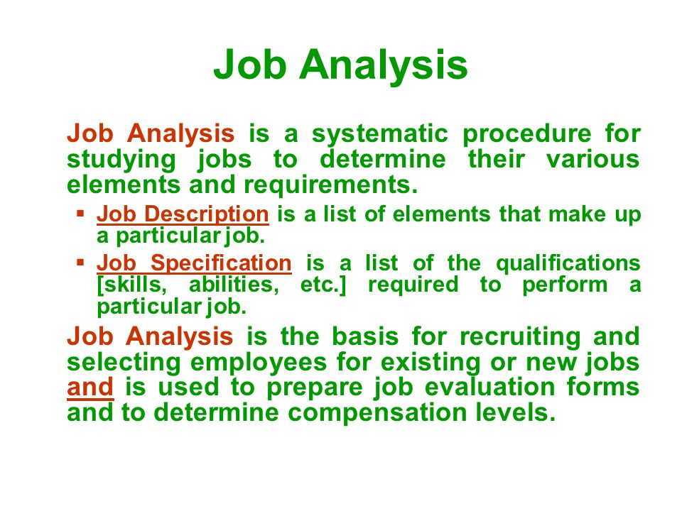 Job Analysis Job Analysis is a systematic procedure for studying jobs to determine their various elements and requirements.
