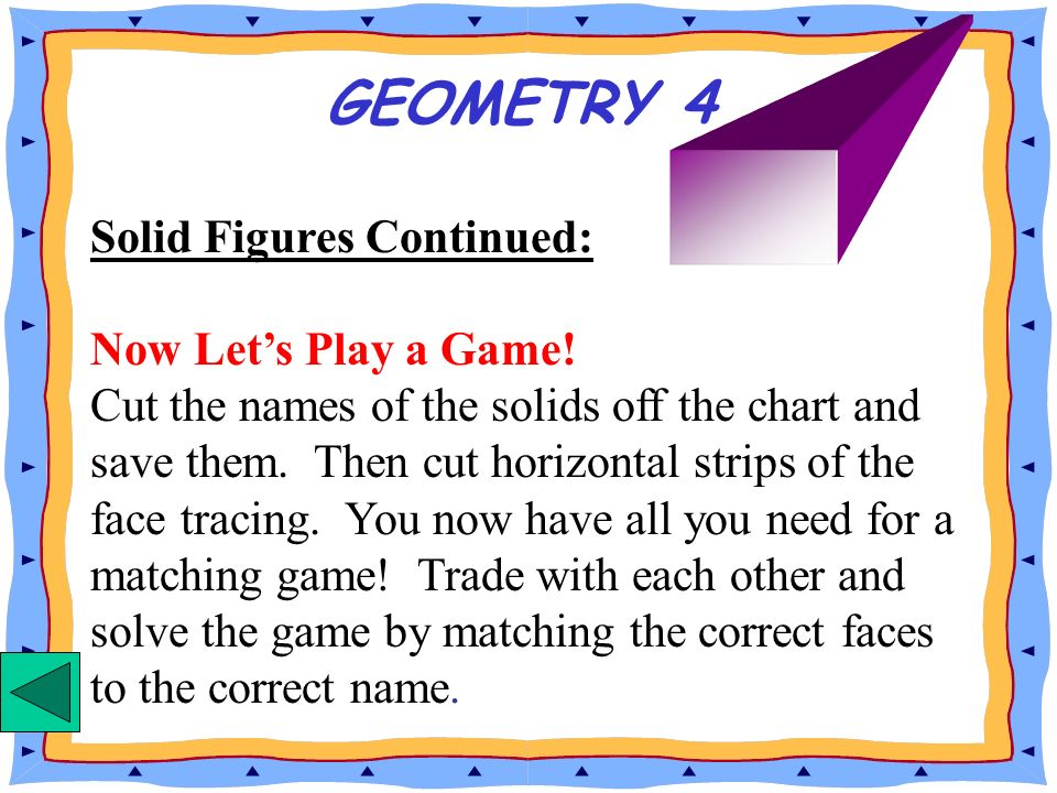GEOMETRY 4 Solid Figures Continued: Now Let's Play a Game!