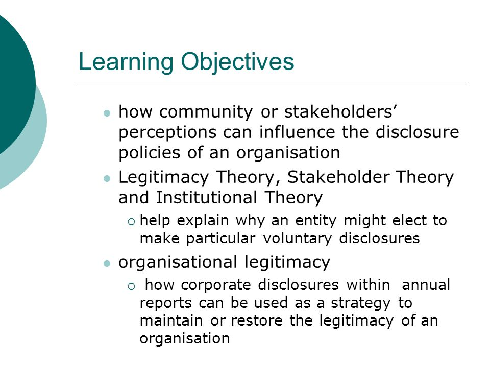 Learning Objectives how community or stakeholders' perceptions can influence the disclosure policies of an organisation.