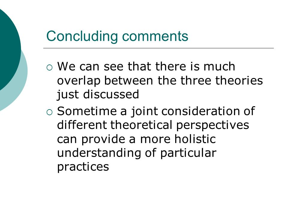 Concluding comments We can see that there is much overlap between the three theories just discussed.