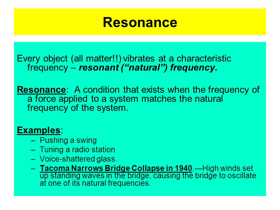 Resonance Every object (all matter!!) vibrates at a characteristic frequency – resonant ( natural ) frequency.